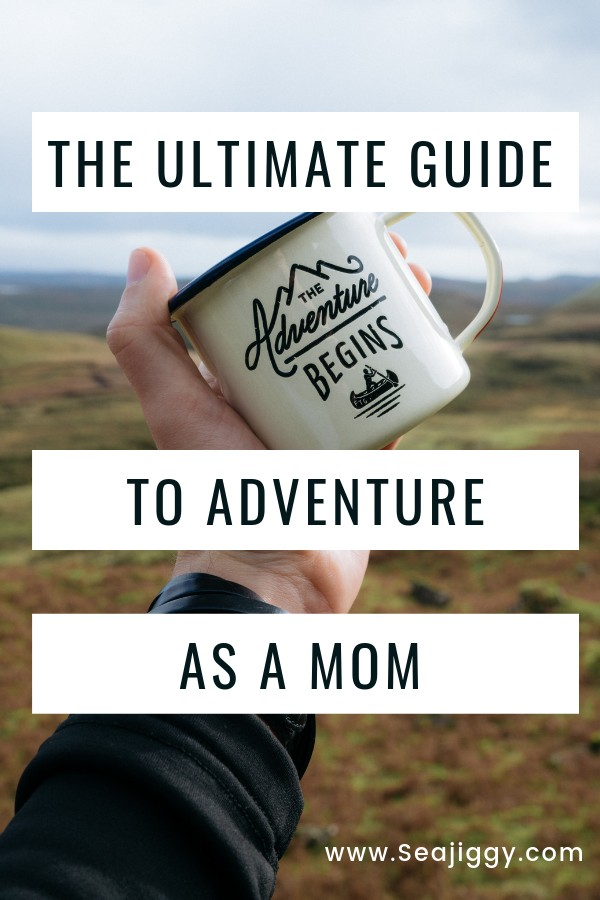 The Ultimate Guide to adventure as a mom
